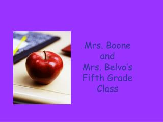 Mrs. Boone  and  Mrs. Belvo�s Fifth Grade  Class