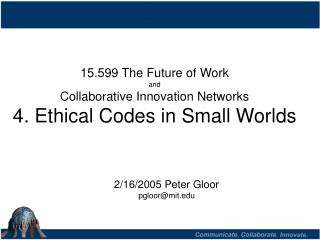 15.599 The Future of Work  and Collaborative Innovation Networks 4. Ethical Codes in Small Worlds