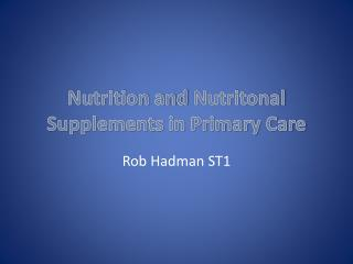 Nutrition and  Nutritonal  Supplements in Primary Care