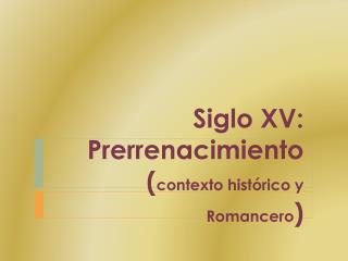 Siglo XV: Prerrenacimiento ( contexto histórico y Romancero )