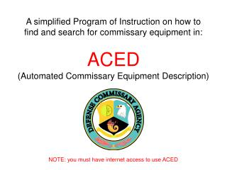 A simplified Program of Instruction on how to find and search for commissary equipment in: ACED