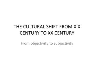 THE CULTURAL SHIFT FROM XIX CENTURY TO XX CENTURY