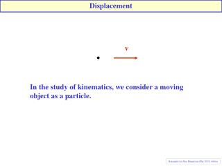 In the study of kinematics, we consider a moving  object as a particle.
