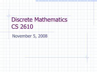 Discrete Mathematics   CS 2610