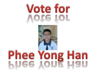 Vote for Phee Yong Han