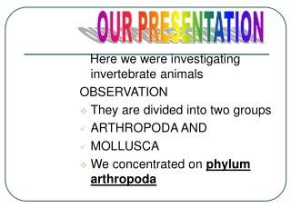 Here we were investigating invertebrate animals OBSERVATION They are divided into two groups