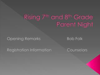 Rising 7 th  and 8 th  Grade Parent Night