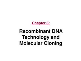 Chapter 8: Recombinant DNA Technology and Molecular Cloning