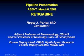 Pipeline Presentation ASENT: March 6, 2009 RETIGABINE