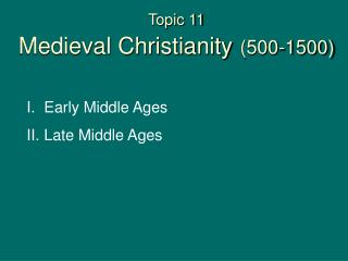 Topic 11 Medieval Christianity (500-1500)