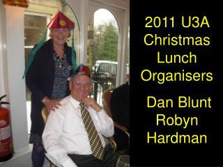 2011 U3A Christmas Lunch Organisers  Dan Blunt  Robyn Hardman