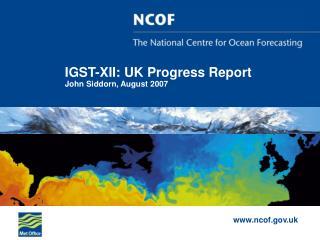 IGST-XII: UK Progress Report John Siddorn, August 2007