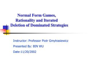 Normal Form Games,        Rationality and Iterated  Deletion of Dominated Strategies