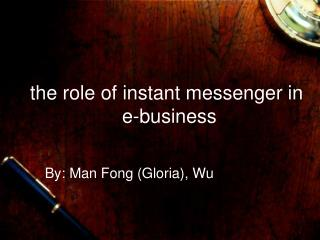 the role of  instant messenger in  e-business