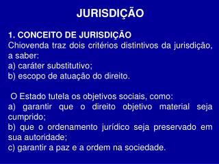 JURISDIÇÃO 1. CONCEITO DE JURISDIÇÃO