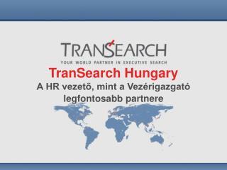 Tran S earch  Hungary A HR vezető, mint a Vezérigazgató legfontosabb partnere
