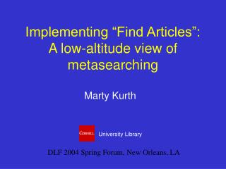 """Implementing """"Find Articles"""": A low-altitude view of metasearching"""