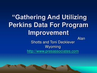 """Gathering And Utilizing Perkins Data For Program Improvement"