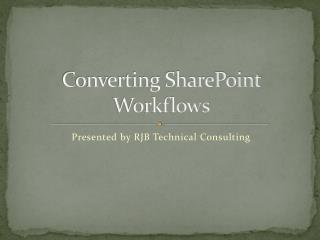 Converting SharePoint Workflows