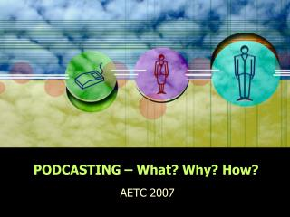 PODCASTING – What? Why? How?