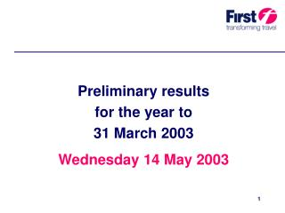 Preliminary results  for the year to  31 March 2003 Wednesday 14 May 2003