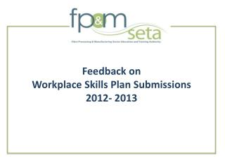 Feedback on  Workplace Skills Plan Submissions  2012- 2013