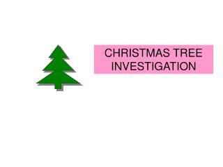 CHRISTMAS TREE INVESTIGATION