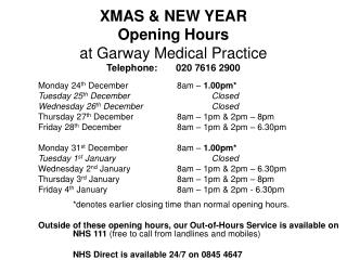 XMAS & NEW YEAR  Opening Hours at Garway Medical Practice Telephone:	020 7616 2900