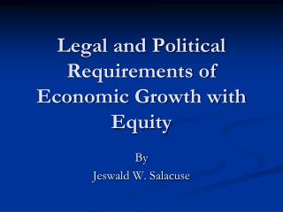 Legal and Political Requirements of Economic Growth with Equity