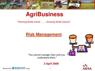"AgriBusiness ""Farming fertile minds …… Growing fertile futures"" Risk Management"