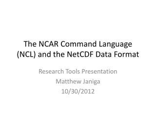 The NCAR Command Language (NCL) and the NetCDF Data Format