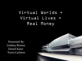 Virtual Worlds +  Virtual Lives =  Real Money