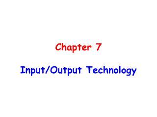 Chapter 7 Input/Output Technology