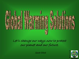 Let's change our ways now to protect our planet and our future.
