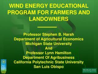 WIND ENERGY EDUCATIONAL PROGRAM FOR FARMERS AND LANDOWNERS Professor Stephen B. Harsh