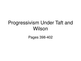 Progressivism Under Taft and Wilson