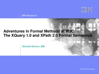 Adventures in Formal Methods at W3C: The XQuery 1.0 and XPath 2.0 Formal Semantics