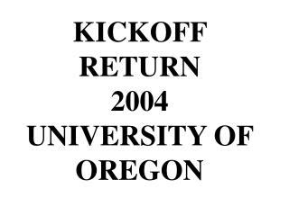 KICKOFF RETURN  2004 UNIVERSITY OF  OREGON