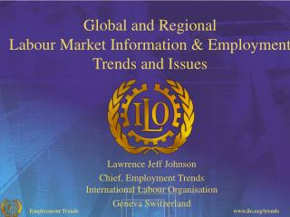 Global and Regional  Labour Market Information & Employment  Trends and Issues