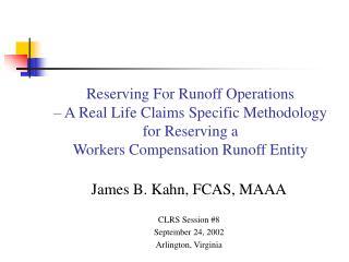 James B. Kahn, FCAS, MAAA CLRS Session #8 September 24, 2002 Arlington, Virginia