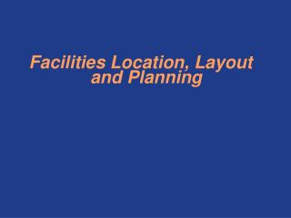 Facilities Location, Layout and Planning