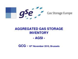 AGGREGATED GAS STORAGE INVENTORY - AGSI -  GCG -  10 th  November 2010, Brussels
