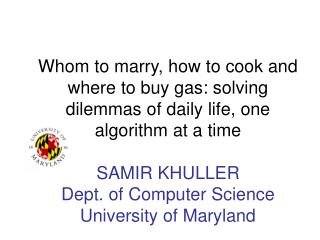 Whom to marry, how to cook and where to buy gas: solving dilemmas of daily life, one algorithm at a time   SAMIR KHULLER