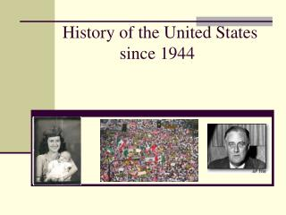 History of the United States 			since 1944