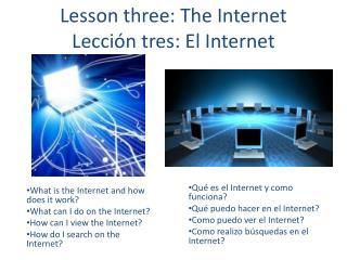 Lesson three: The Internet Lección tres : El Internet