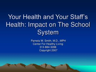 Your Health and Your Staff s Health: Impact on The School System