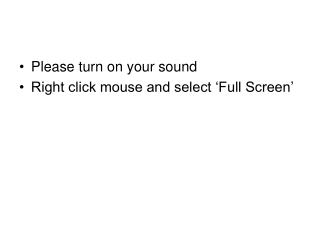 Please turn on your sound Right click mouse and select 'Full Screen'