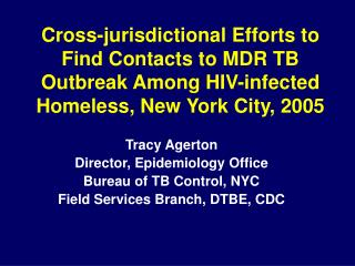 Tracy Agerton Director, Epidemiology Office Bureau of TB Control, NYC