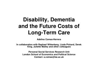 Disability, Dementia  and the Future Costs of  Long-Term Care