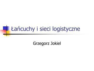Łańcuchy i sieci logistyczne